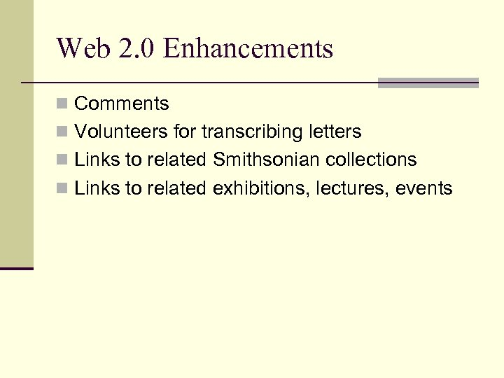 Web 2. 0 Enhancements n Comments n Volunteers for transcribing letters n Links to