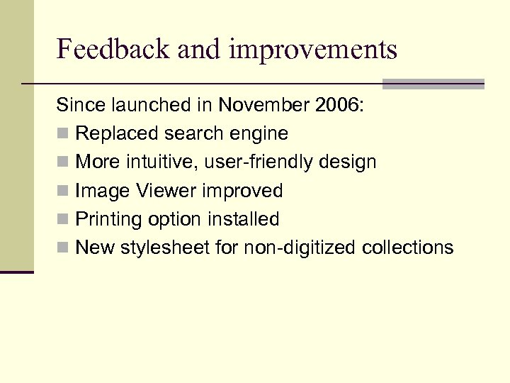 Feedback and improvements Since launched in November 2006: n Replaced search engine n More