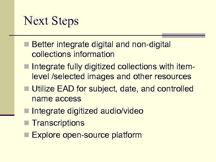Next Steps n Better integrate digital and non-digital collections information n Integrate fully digitized