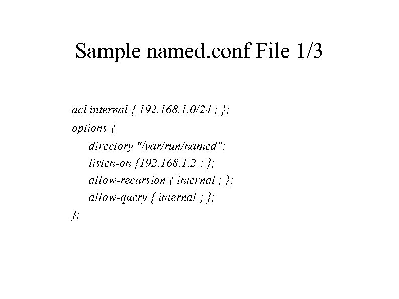 Sample named. conf File 1/3 acl internal { 192. 168. 1. 0/24 ; };