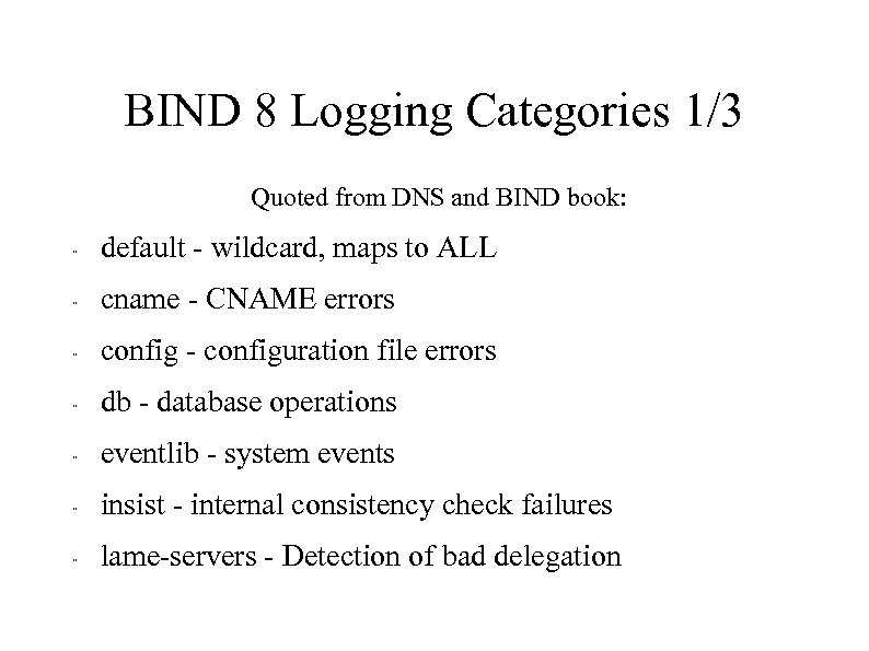 BIND 8 Logging Categories 1/3 Quoted from DNS and BIND book: