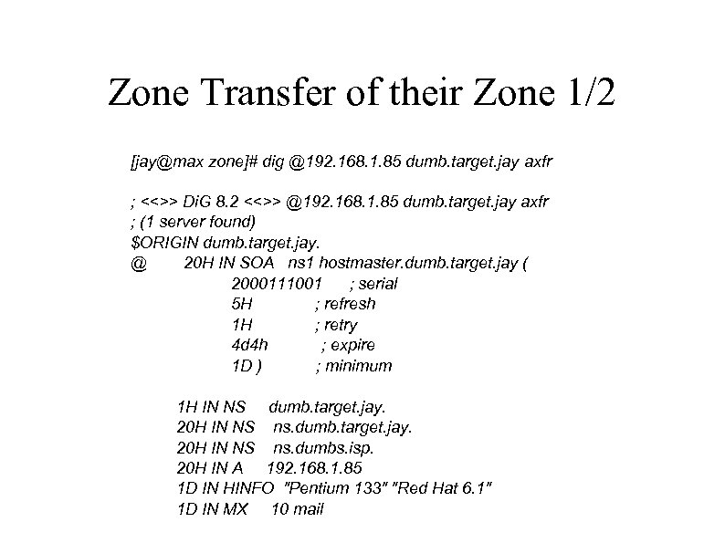 Zone Transfer of their Zone 1/2 [jay@max zone]# dig @192. 168. 1. 85 dumb.