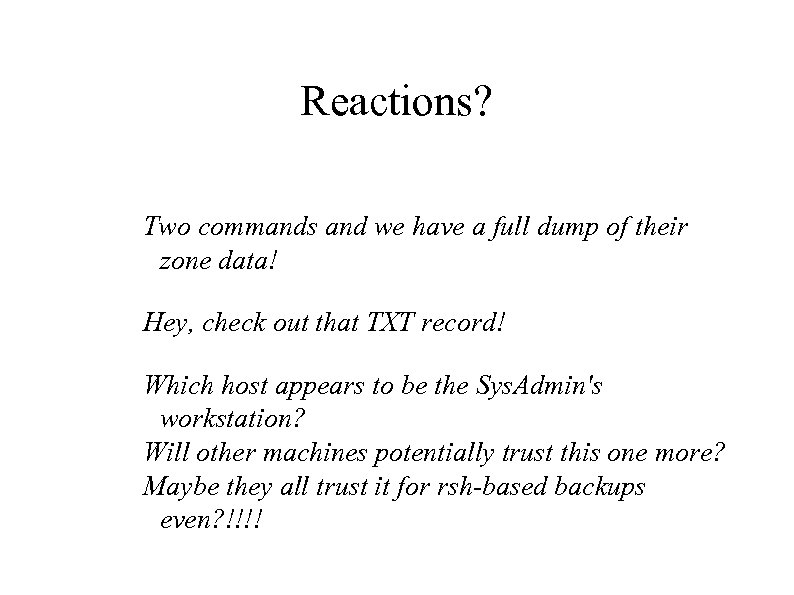 Reactions? Two commands and we have a full dump of their zone data! Hey,
