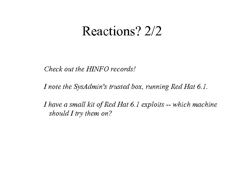 Reactions? 2/2 Check out the HINFO records! I note the Sys. Admin's trusted box,
