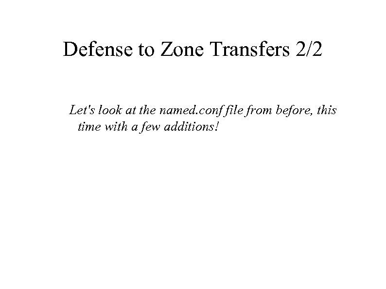 Defense to Zone Transfers 2/2 Let's look at the named. conf file from before,