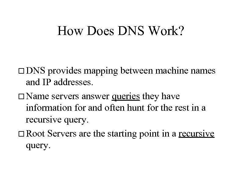 How Does DNS Work? DNS provides mapping between machine names and IP addresses. Name