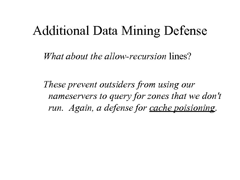 Additional Data Mining Defense What about the allow-recursion lines? These prevent outsiders from using