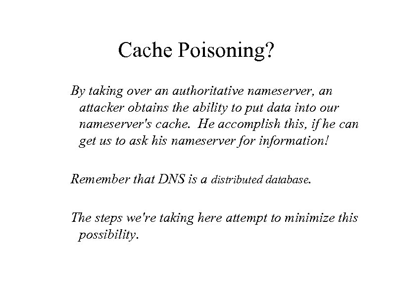 Cache Poisoning? By taking over an authoritative nameserver, an attacker obtains the ability to