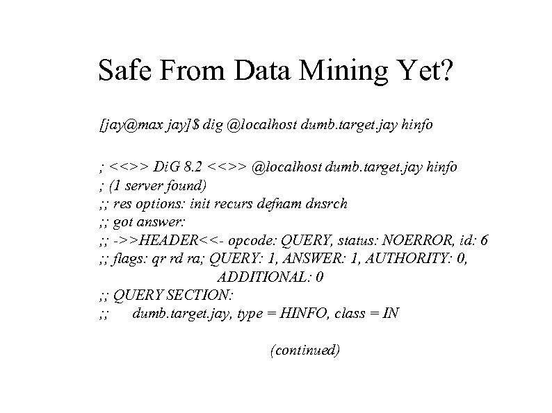Safe From Data Mining Yet? [jay@max jay]$ dig @localhost dumb. target. jay hinfo ;
