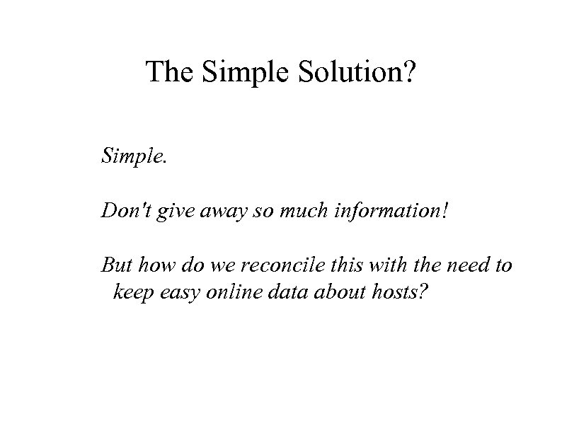 The Simple Solution? Simple. Don't give away so much information! But how do we