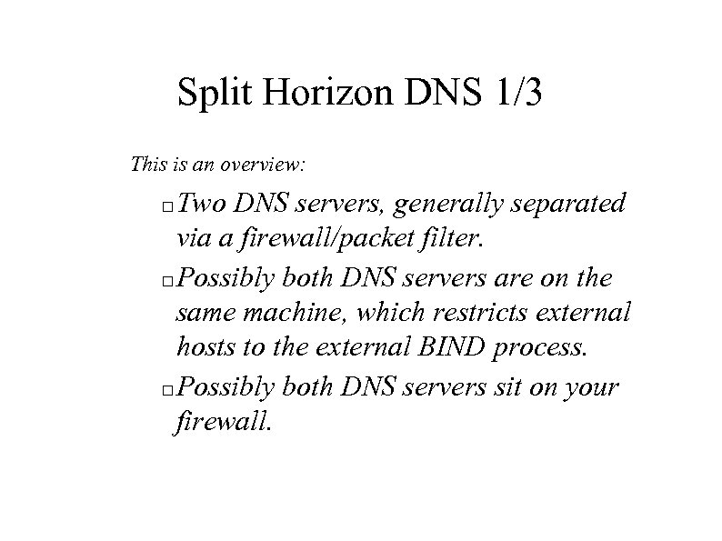 Split Horizon DNS 1/3 This is an overview: Two DNS servers, generally separated via