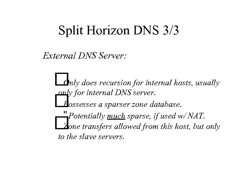 Split Horizon DNS 3/3 External DNS Server: does recursion for internal hosts, usually Only