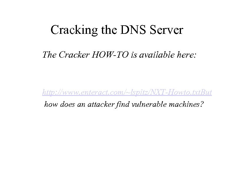Cracking the DNS Server The Cracker HOW-TO is available here: http: //www. enteract. com/~lspitz/NXT-Howto.