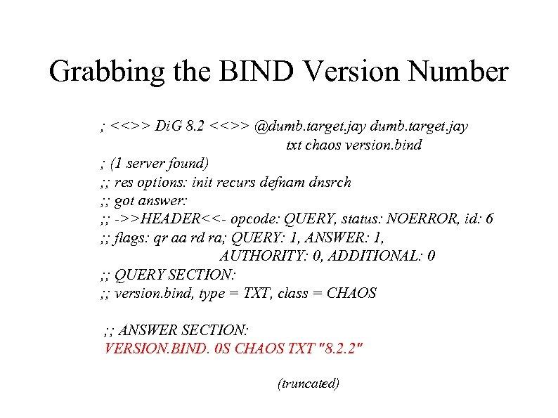 Grabbing the BIND Version Number ; <<>> Di. G 8. 2 <<>> @dumb. target.