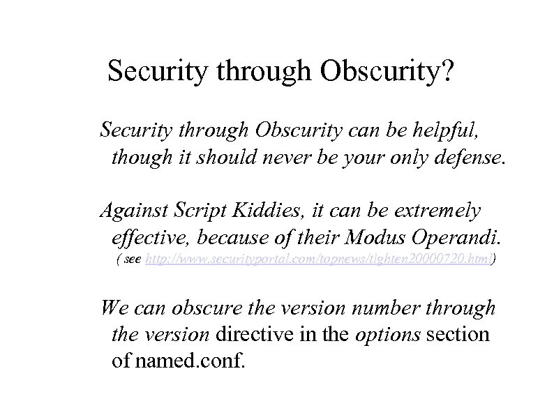 Security through Obscurity? Security through Obscurity can be helpful, though it should never be