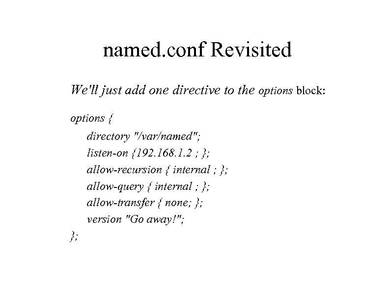 named. conf Revisited We'll just add one directive to the options block: options {
