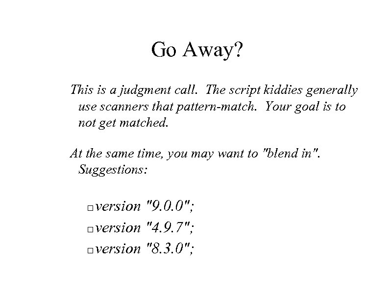 Go Away? This is a judgment call. The script kiddies generally use scanners that