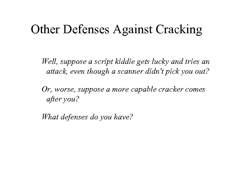 Other Defenses Against Cracking Well, suppose a script kiddie gets lucky and tries an