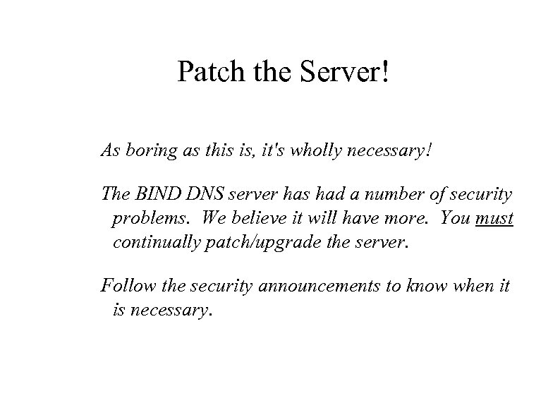Patch the Server! As boring as this is, it's wholly necessary! The BIND DNS