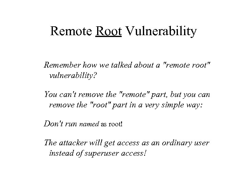 Remote Root Vulnerability Remember how we talked about a