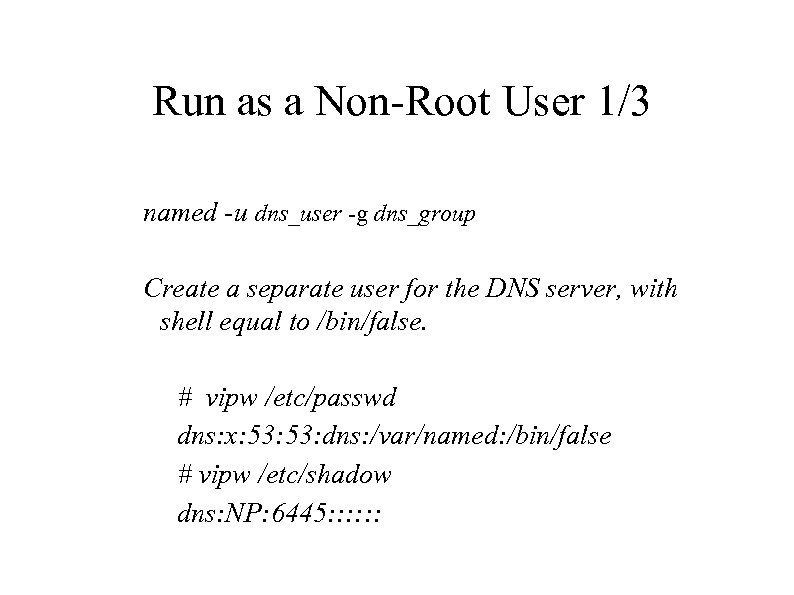 Run as a Non-Root User 1/3 named -u dns_user -g dns_group Create a separate