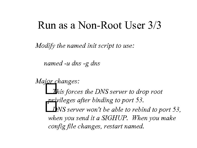 Run as a Non-Root User 3/3 Modify the named init script to use: named