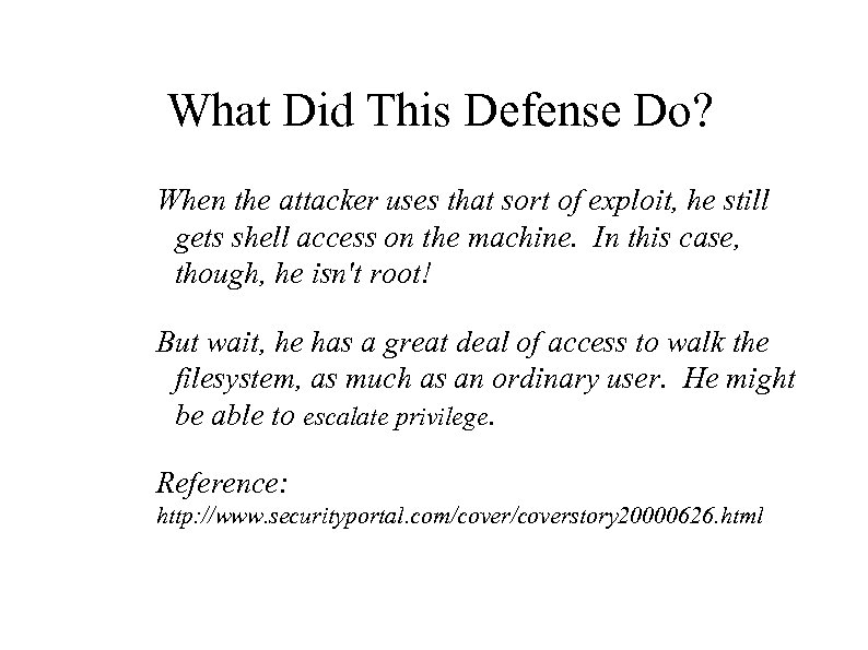 What Did This Defense Do? When the attacker uses that sort of exploit, he