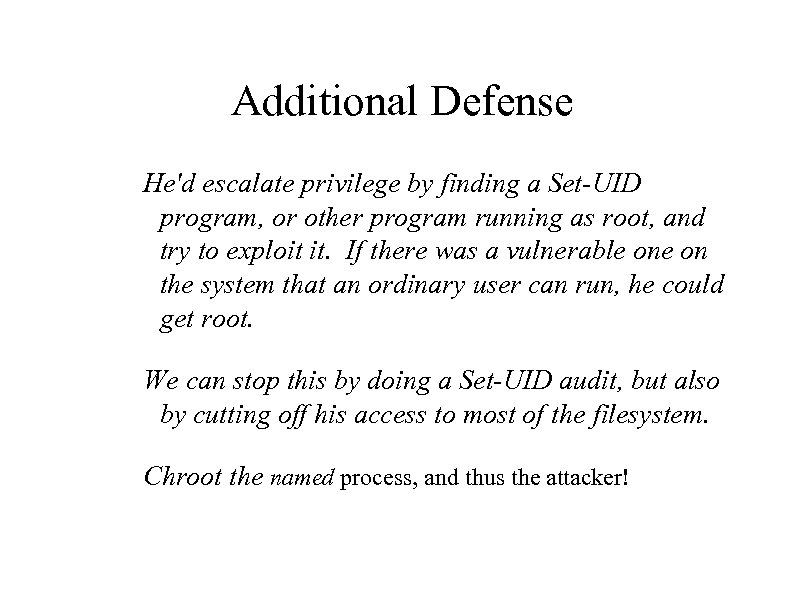 Additional Defense He'd escalate privilege by finding a Set-UID program, or other program running