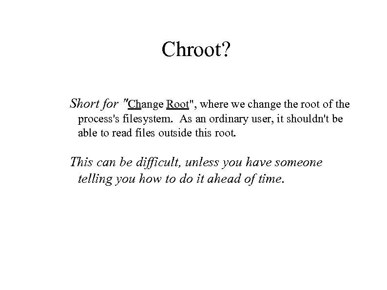 Chroot? Short for