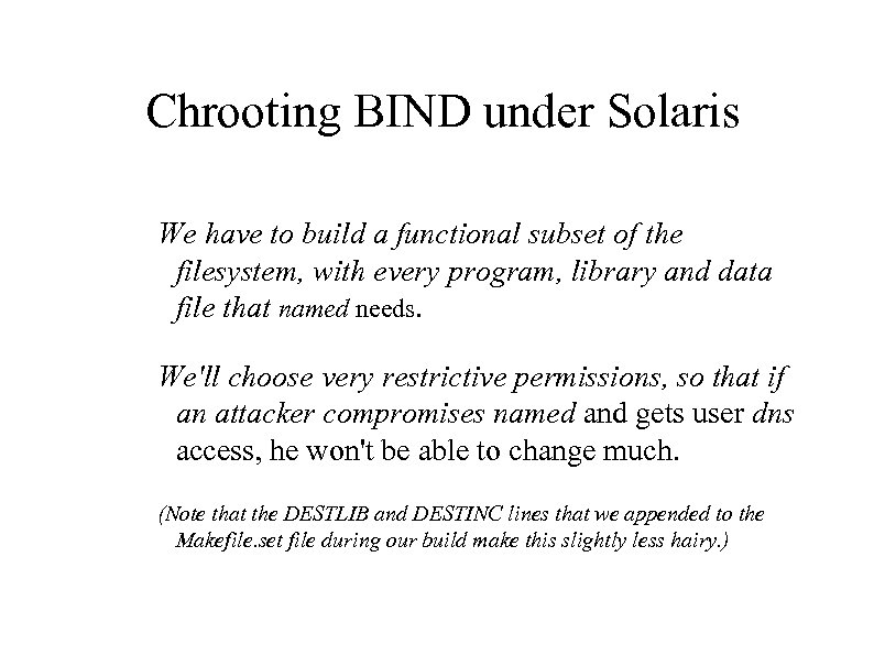 Chrooting BIND under Solaris We have to build a functional subset of the filesystem,