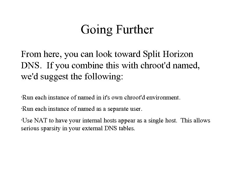 Going Further From here, you can look toward Split Horizon DNS. If you combine