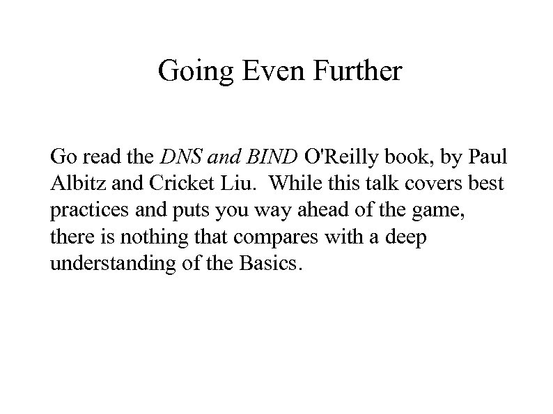 Going Even Further Go read the DNS and BIND O'Reilly book, by Paul Albitz