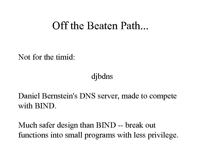 Off the Beaten Path. . . Not for the timid: djbdns Daniel Bernstein's DNS