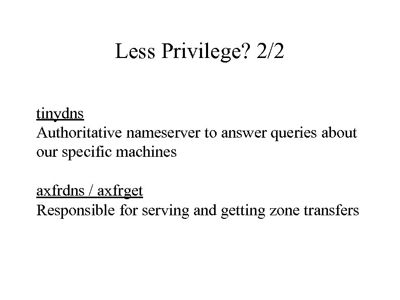 Less Privilege? 2/2 tinydns Authoritative nameserver to answer queries about our specific machines axfrdns