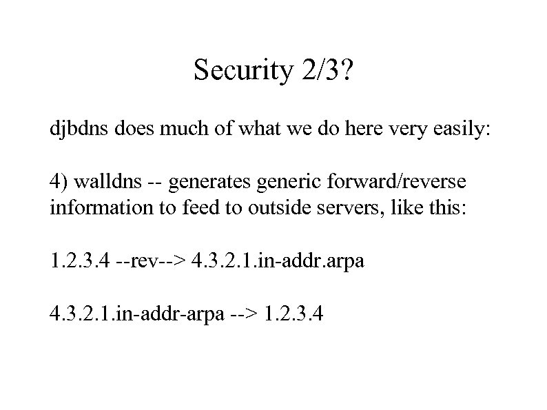 Security 2/3? djbdns does much of what we do here very easily: 4) walldns