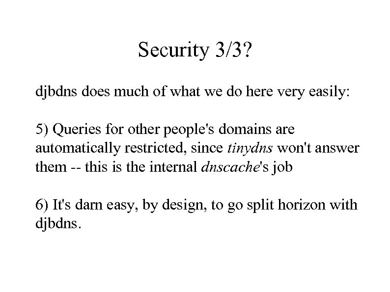Security 3/3? djbdns does much of what we do here very easily: 5) Queries