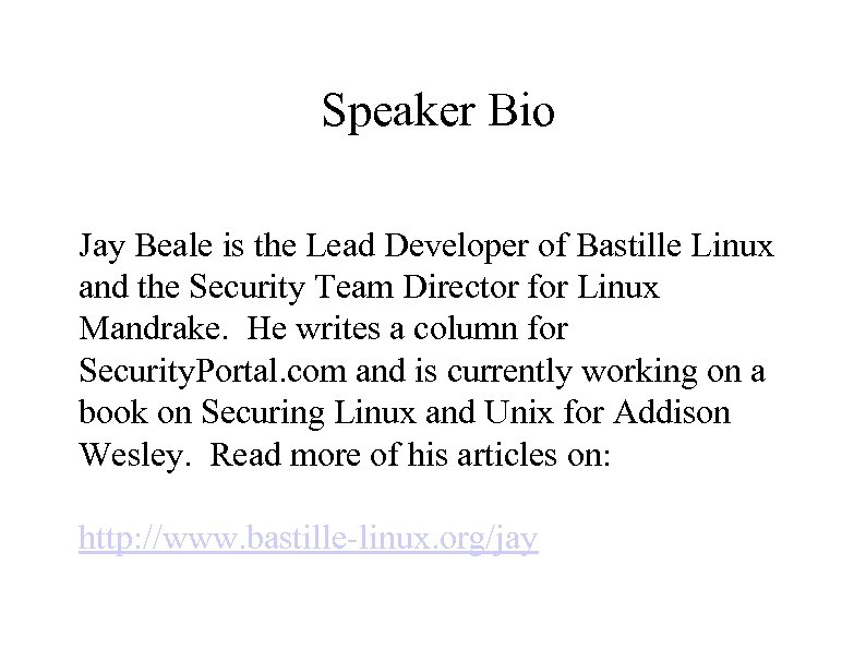 Speaker Bio Jay Beale is the Lead Developer of Bastille Linux and the Security