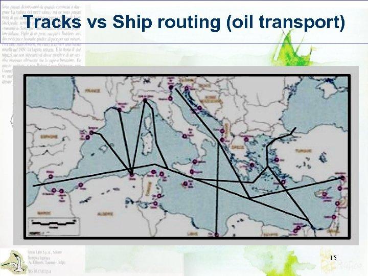 Tracks vs Ship routing (oil transport) 15