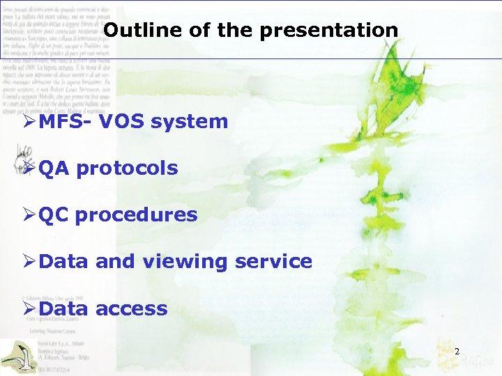 Outline of the presentation ØMFS- VOS system ØQA protocols ØQC procedures ØData and viewing