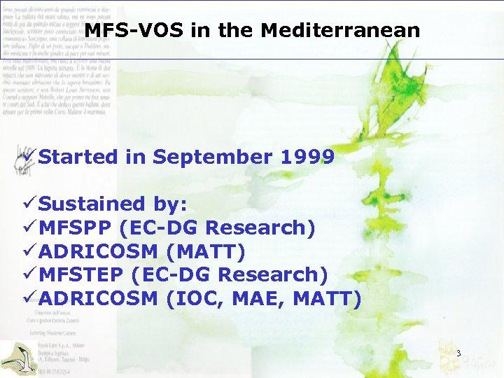 MFS-VOS in the Mediterranean üStarted in September 1999 üSustained by: üMFSPP (EC-DG Research) üADRICOSM