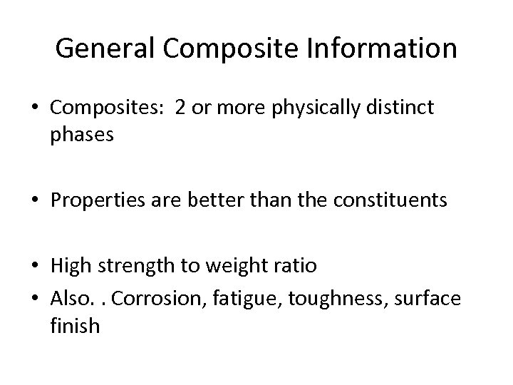 General Composite Information • Composites: 2 or more physically distinct phases • Properties are