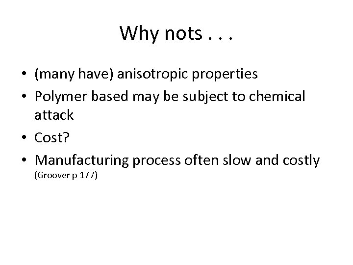 Why nots. . . • (many have) anisotropic properties • Polymer based may be