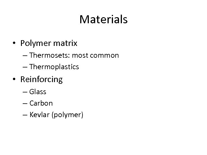 Materials • Polymer matrix – Thermosets: most common – Thermoplastics • Reinforcing – Glass
