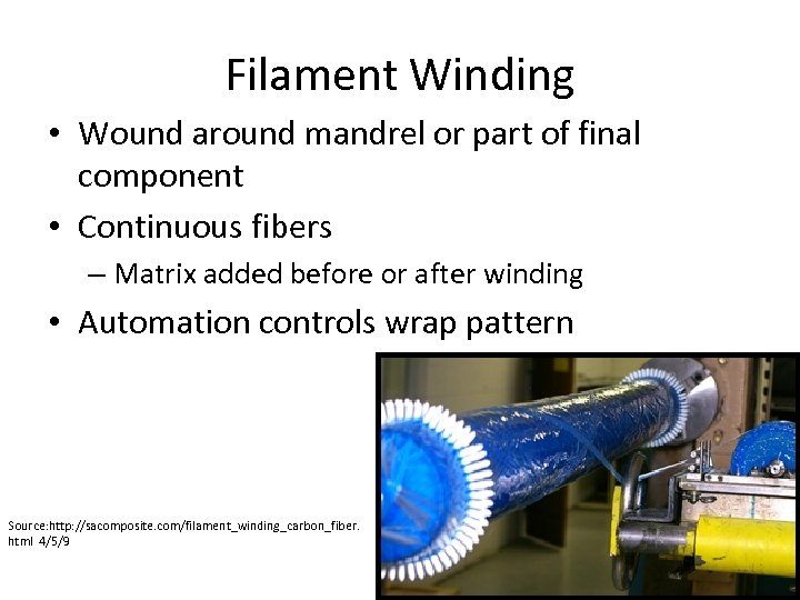 Filament Winding • Wound around mandrel or part of final component • Continuous fibers