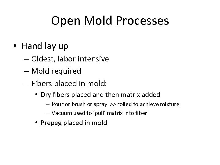 Open Mold Processes • Hand lay up – Oldest, labor intensive – Mold required