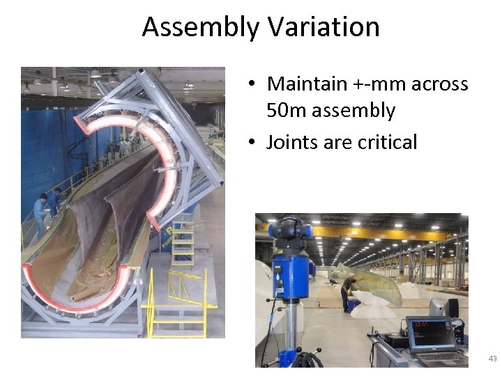 Assembly Variation • Maintain +-mm across 50 m assembly • Joints are critical 43
