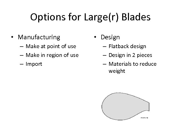 Options for Large(r) Blades • Manufacturing – Make at point of use – Make