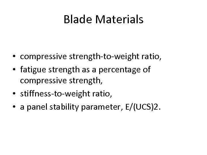 Blade Materials • compressive strength-to-weight ratio, • fatigue strength as a percentage of compressive