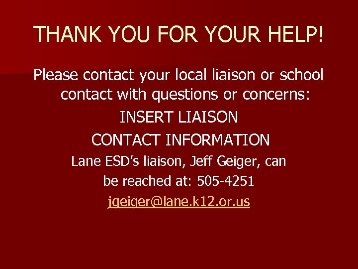 THANK YOU FOR YOUR HELP! Please contact your local liaison or school contact with