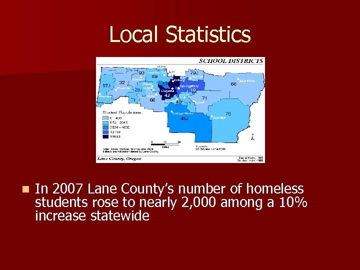 Local Statistics n In 2007 Lane County's number of homeless students rose to nearly